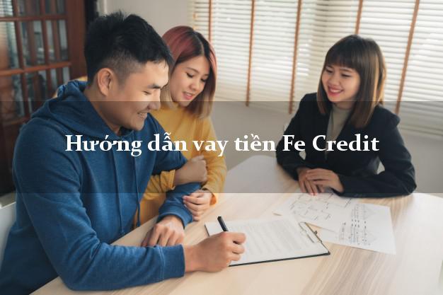 Hướng dẫn vay tiền Fe Credit