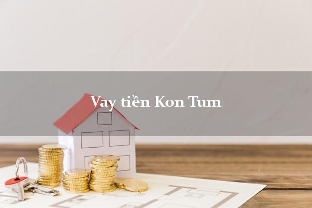 Vay tiền Kon Tum