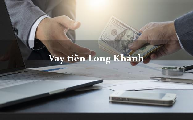 Vay tiền Long Khánh Đồng Nai