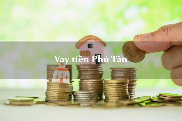 Vay tiền Phú Tân An Giang