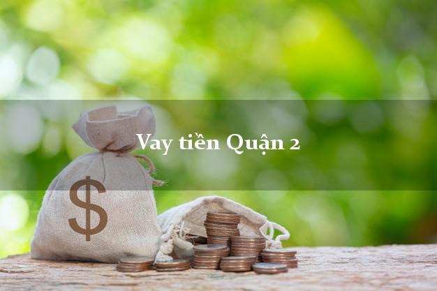 Vay tiền Quận 2 Hồ Chí Minh