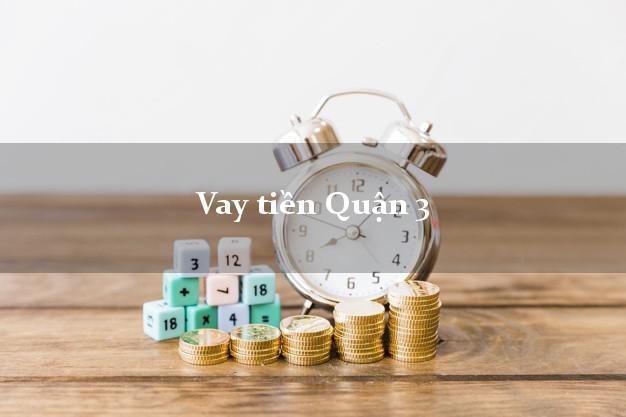 Vay tiền Quận 3 Hồ Chí Minh