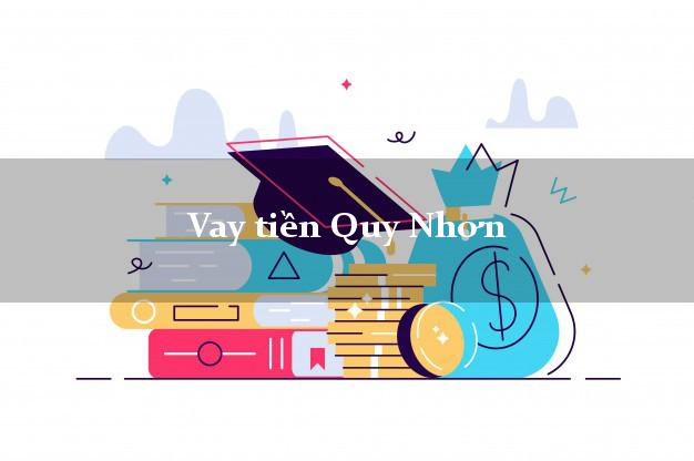 Vay tiền Quy Nhơn Bình Định