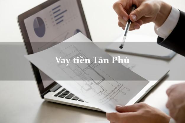 Vay tiền Tân Phú Đồng Nai