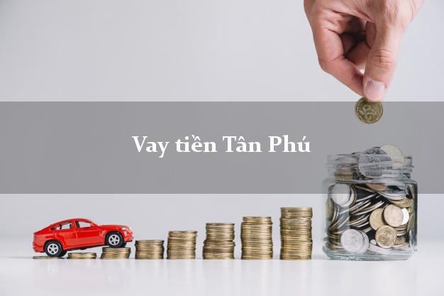Vay tiền Tân Phú Hồ Chí Minh