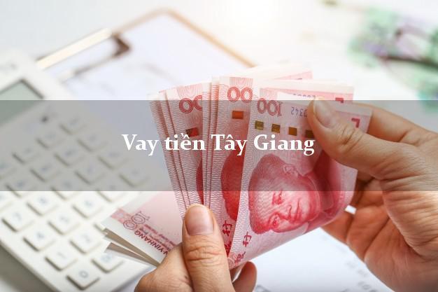 Vay tiền Tây Giang Quảng Nam