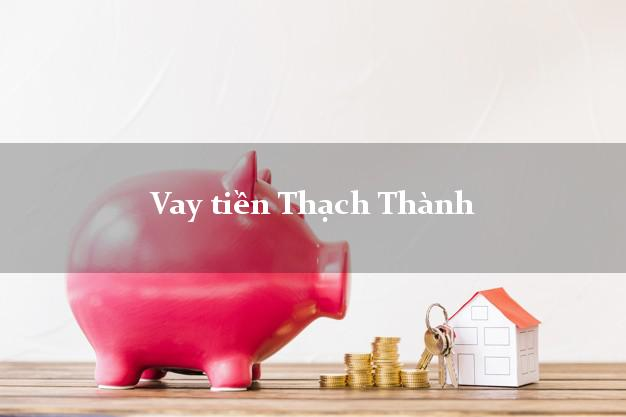 Vay tiền Thạch Thành Thanh Hóa