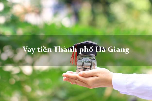 Vay tiền Thành phố Hà Giang