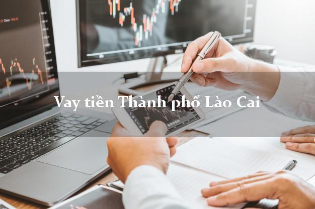 Vay tiền Thành phố Lào Cai