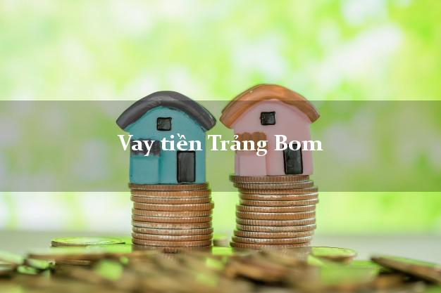 Vay tiền Trảng Bom Đồng Nai