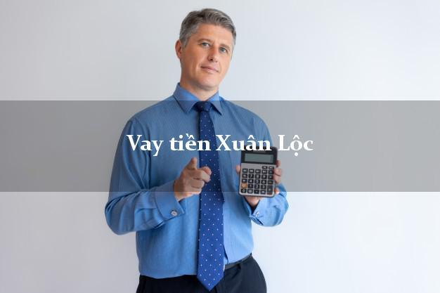 Vay tiền Xuân Lộc Đồng Nai