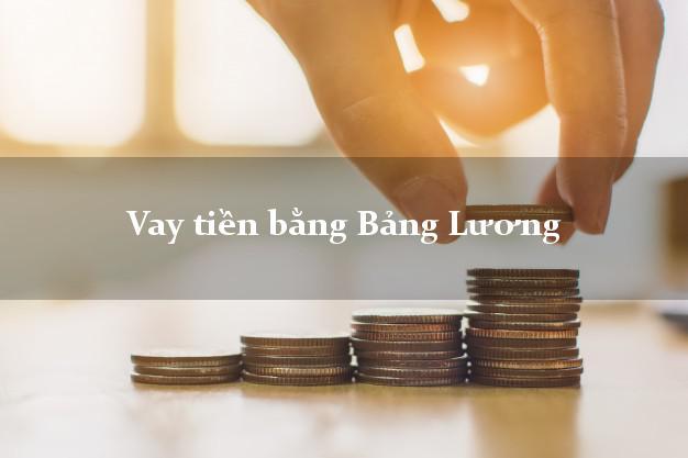 Vay tiền bằng Bảng Lương uy tín