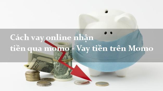 Cách vay online nhận tiền qua momo - Vay tiền trên Momo