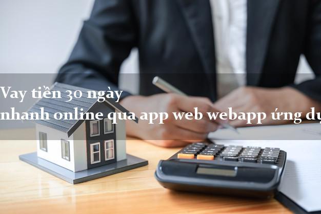 Vay tiền 30 ngày nhanh online qua app web webapp ứng dụng