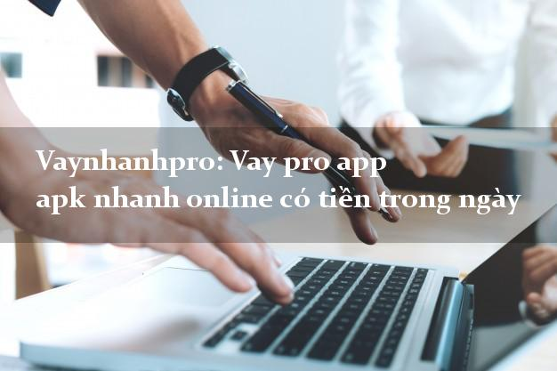 Vaynhanhpro: Vay pro app apk nhanh online có tiền trong ngày