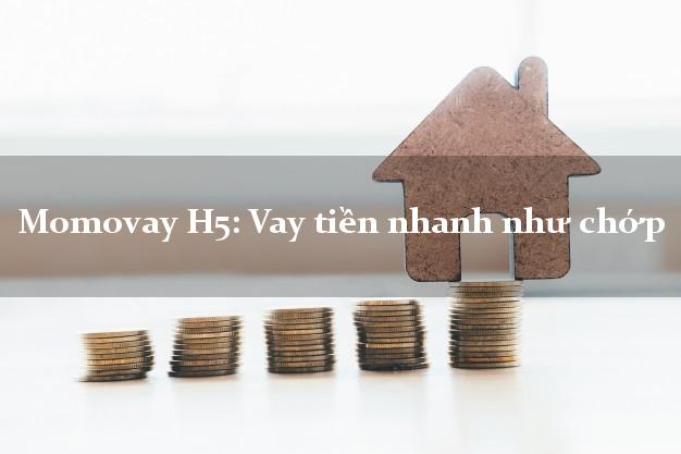 Momovay H5: Vay tiền nhanh như chớp