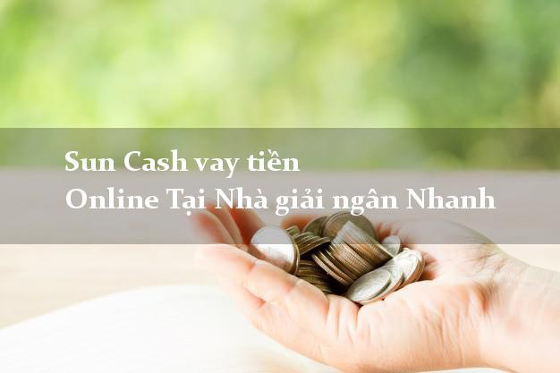 Sun Cash vay tiền Online Tại Nhà giải ngân Nhanh
