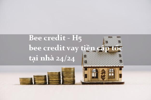 Bee credit - H5 bee credit vay tiền cấp tốc tại nhà 24/24