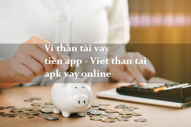 Ví thần tài vay tiền app - Viet than tai apk vay online