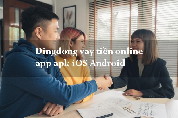 Dingdong vay tiền online app apk iOS Android k cần thế chấp