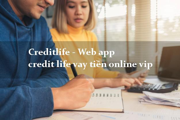 Creditlife - Web app credit life vay tiền online vip hỗ trợ nợ xấu