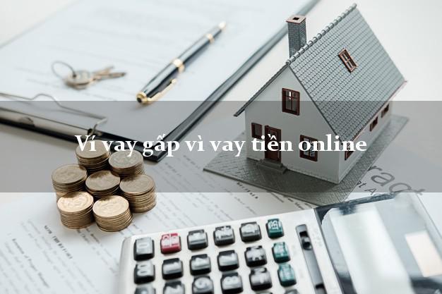 Ví vay gấp vì vay tiền online duyệt tự động 24h