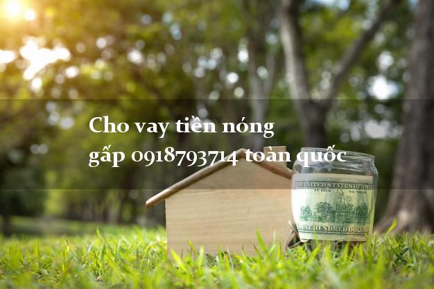 Cho vay tiền nóng gấp 0918793714 toàn quốc bằng CMND/CCCD