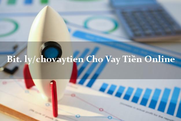 bit. ly/chovaytien Cho Vay Tiền Online cấp tốc 24 giờ
