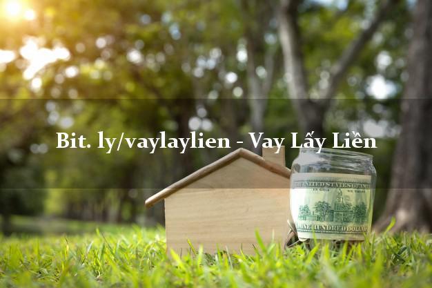 bit. ly/vaylaylien - Vay Lấy Liền không gặp mặt