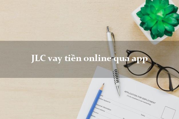 JLC vay tiền online qua app hỗ trợ nợ xấu