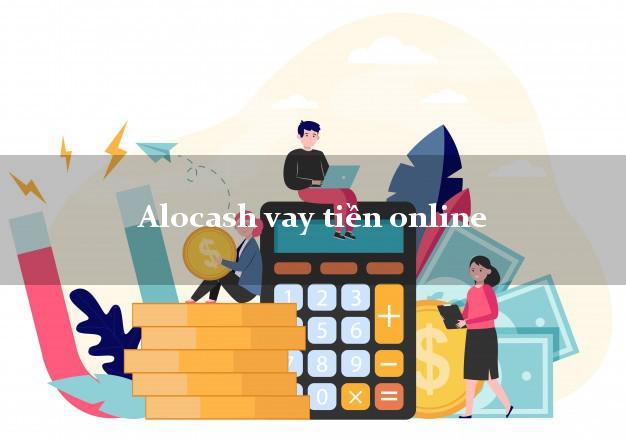 Alocash vay tiền online uy tín đơn giản nhất
