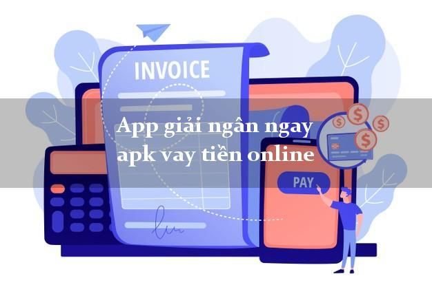App giải ngân ngay apk vay tiền online siêu tốc 24/7