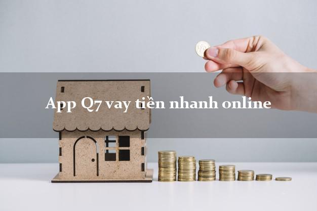 App Q7 vay tiền nhanh online hỗ trợ nợ xấu