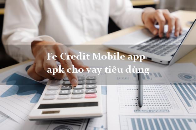 Fe Credit Mobile app apk cho vay tiêu dùng k cần thế chấp