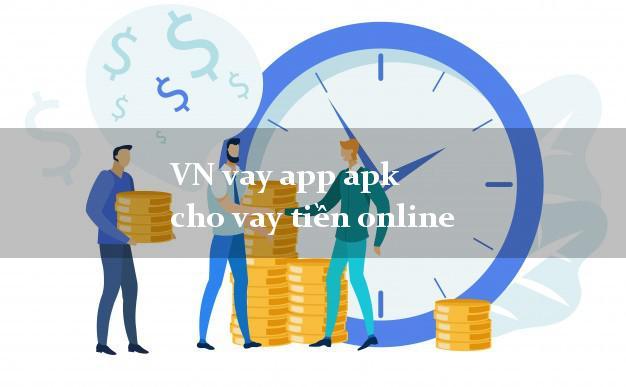 VN vay app apk cho vay tiền online không thế chấp