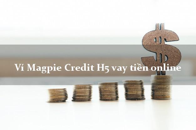 Ví Magpie Credit H5 vay tiền online siêu tốc 24/7